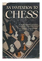 An Invitation to Chess, a Picture Guide to the Royal Game, by Irving Chernev and Kenneth Harkness