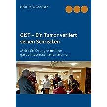 GIST - Ein Tumor verliert seinen Schrecken: Meine Erfahrungen mit dem gastrointestinalen Stromatumor
