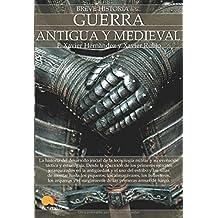 Breve historia de la guerra antigua y medieval: (Versión sin solapas)
