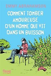 Comment tomber amoureuse d'un homme qui vit dans un buisson par Emmy Abrahamson