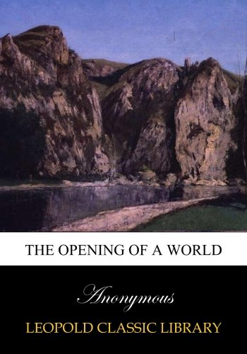 The opening of a world por Anonymous .