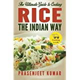 The Ultimate Guide to Cooking Rice the Indian Way: Volume 7 (How To Cook Everything In A Jiffy) by Prasenjeet Kumar (2015-01-22)