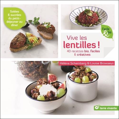 Vive les lentilles : 40 recettes bio & créatives salées & sucrées