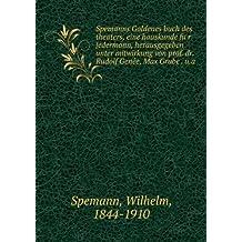 Spemanns Goldenes buch des theaters, eine hauskunde für jedermann, herausgegeben unter mitwirkung von prof. dr. Rudolf GeneÌe, Max Grube . u.a
