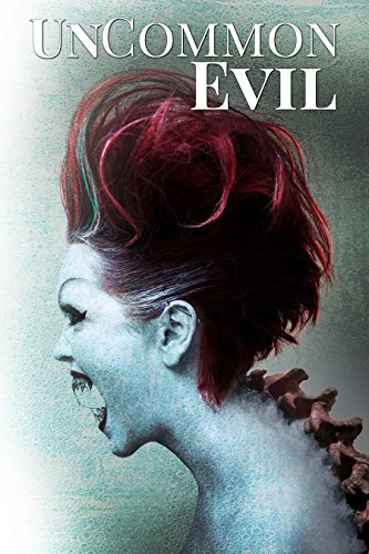 UnCommon Evil: A Collection of Nightmares, Demonic Creatures, and UnImaginable Horrors (UnCommon Anthologies Book 6) (English Edition)