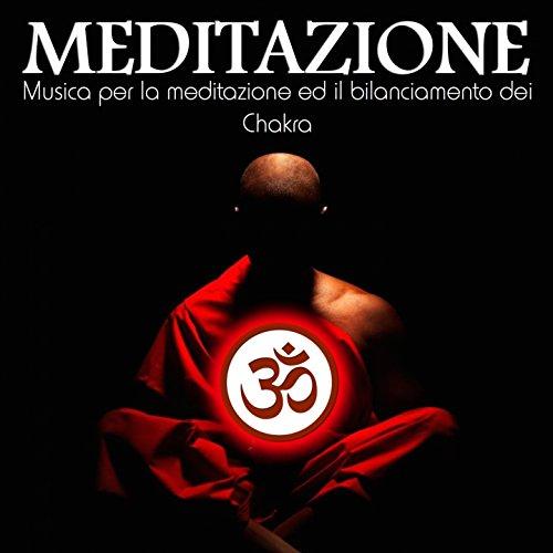 Meditazione (Musica per la meditazione ed il bilanciamento dei Chakra)