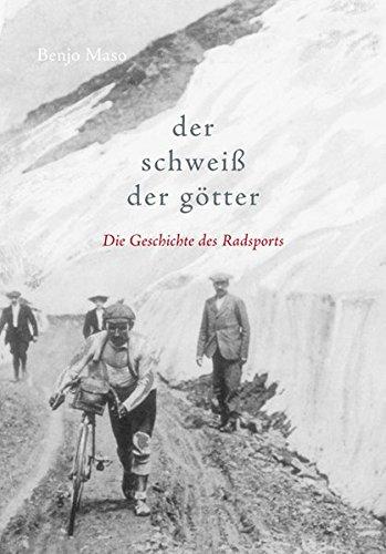 Preisvergleich Produktbild Der Schweiß der Götter: Die Geschichte des Radsports
