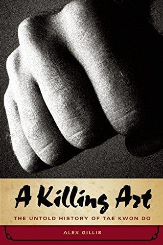 A Killing Art: The Untold History of Tae Kwon Do by Alex Gillis (2008-11-20) par Alex Gillis