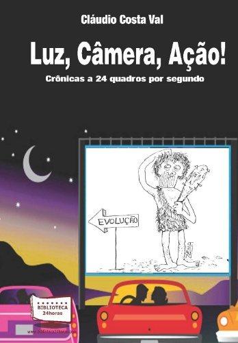 Luz, Câmera, Ação. Crônicas a 24 Quadros por Segundo (Em Portuguese do Brasil)