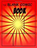 """The Blank Comic Book: Create Your Own Comics with These Blank Comic Panel-Book 108 pages, Extra Large 8""""x11.5"""""""
