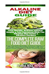 Alkaline Diet: Raw Food Diet: Weight Loss for Beginners to Lose Belly Fat & Increase Energy