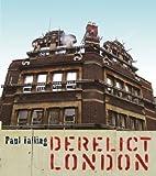 Derelict London by Paul Talling (24-Apr-2008) Paperback