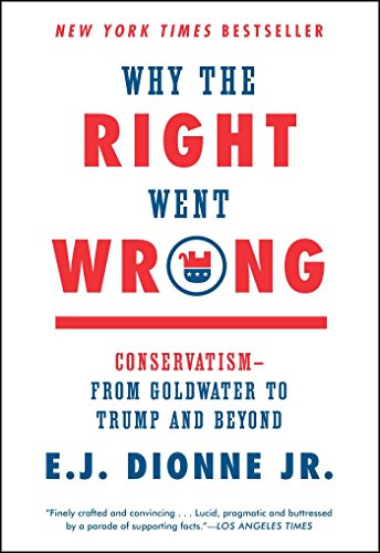 why-the-right-went-wrong-conservatism-from-goldwater-to-the-tea-party-and-beyond-english-edition
