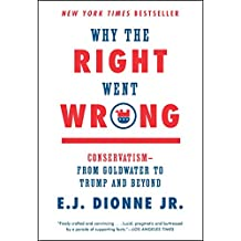 Why the Right Went Wrong: Conservatism--From Goldwater to Trump and Beyond