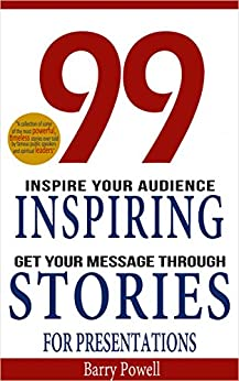 Storytelling: 99 Inspiring Stories for Presentations: Inspire your Audience & Get your Message Through (Storytelling, inspirational stories & presentation zen,mentoring 101,ted talks) by [Powell, Barry]