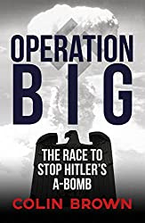 Operation Big: The Race to Stop Hitler's A-Bomb