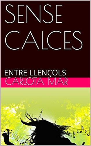 SENSE CALCES: ENTRE LLENÇOLS (Catalan Edition) por CARLOTA MAR