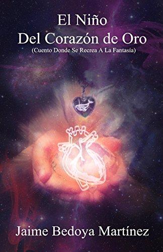El niño del corazón de oro: Cuento donde se recrea la fantasía por Jaime Bedoya Martínez
