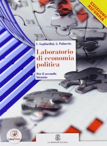Laboratorio di economia politica. Vol. unico. Ediz. riforma. Con espansione online. Per le Scuole superiori