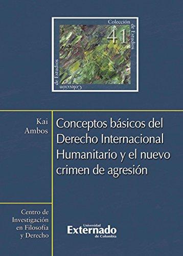 Conceptos básicos del Derecho Internacional Humanitario y el nuevo crimen de agresión por Ambos Kai
