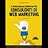 Il primo manuale operativo per consulenti di Web Marketing: per chi lo è già e vuole migliorare e per chi vuole diventarlo, con un metodo