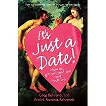 It's Just a Date!: How to Get 'em, Read 'em, and Rock 'em