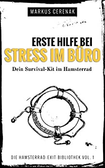 Erste Hilfe gegen Stress im Job: Dein Survival-Kit im Hamsterrad (Hamsterrad Exit-Bibliothek 1)