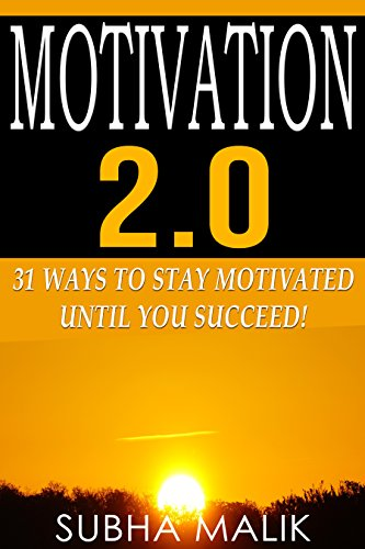 Motivation 2.0: 31 Ways To Stay Motivated Until You Succeed! (Success Habits, Motivate Yourself, Motivate To Win, Staying Motivated) (English Edition)