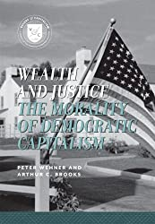 Wealth and Justice: The Morality of Democratic Capitalism (Common Sense Concepts) (Values and Capitalism)