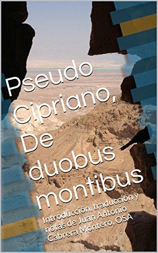 Pseudo Cipriano, De duobus montibus: Introducción, traducción y notas de Juan Antonio Cabrera Montero, OSA por Juan Antonio Cabrera Montero
