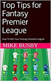 Top Tips for Fantasy Premier League: How To Win Your Fantasy Football League!