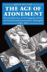 The Age of Atonement: The Influence of Evangelicalism on Social and Economic Thought, 1785-1865 (Clarendon Paperbacks): The Influence of Evangelicalism on Social and Economic Thought 1795-1865