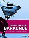 Das große Lehrbuch der Barkunde: Ein praktischer Leitfaden für Berufsbarkeeper, Barmeister und Barmanager