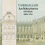 Versailles - Architectures rêvées (1660-1815)