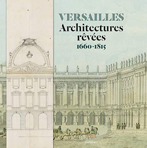 Versailles: Architectures rêvées (1660-1815) par  Collectifs