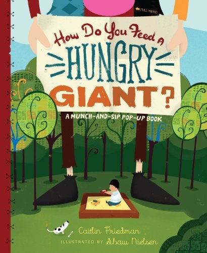 How Do You Feed a Hungry Giant?: A Munch-and-Sip Pop-Up Book (Munch-And-Sip Pop-Up Books) by Caitlin Friedman (2011-10-15)