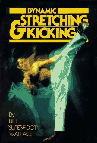 Dynamic Stretching and Kicking by Bill Wallace (1-Sep-1979) Paperback par Bill Wallace