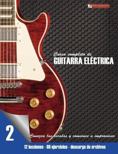 Conozca las escalas y comience a improvisar: Volume 2 (Curso completo de guitarra eléctrica)