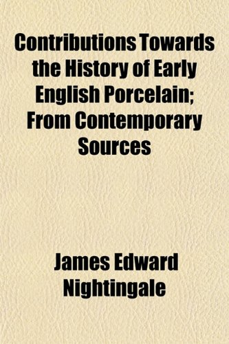 Contributions Towards the History of Early English Porcelain; From Contemporary Sources