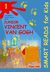 Children's Educational Book: Junior Vincent van Gogh: A Kid's Introduction to the Artist and his Paintings. Age 7 8 9 10 year-olds: Volume 1 ('SMART ... Book - Expand & Inspire Young Minds)