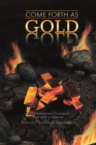 Come Forth As Gold: (It is surmounting challenges that make champions) by Ejodame-Akhideno, Aidegue (2011) Paperback