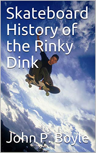 Skateboard History of the Rinky Dink (English Edition)