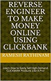 Reverse Engineer to Make Money Online using CLICKBANK: Learn How to Easily Sell High Demand CLICKBANK Products Like A Pro! (English Edition)