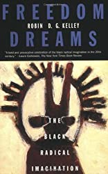 Freedom Dreams: The Black Radical Imagination by Robin D. G. Kelley (2003-05-30)