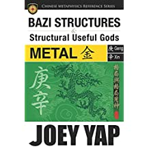 BaZi Structures and Structural Useful Gods - Metal: The Perfect Partner to Your BaZi Study (English Edition)