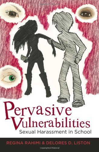 pervasive-vulnerabilities-sexual-harassment-in-school-adolescent-cultures-school-and-society-1st-printing-edition-by-rahimi-regina-liston-delores-d-2011-paperback