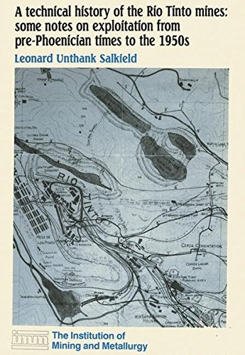 A Technical History of the Rio Tinto Mines: Some Notes on Exploitation from Pre-Phoenician Times to the 1950s by L. U. Salkield (2014-08-23)