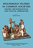 Household Studies in Complex Societies: (Micro) Archaeological and Textual Approaches (Oriental Institute Seminars)