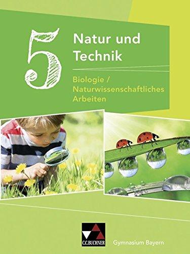Natur und Technik - Gymnasium Bayern / Natur und Technik 5: Biologie/NW Arbeiten