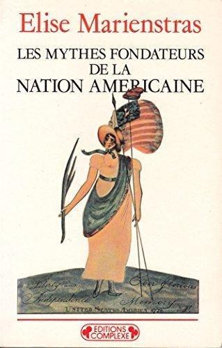 Les mythes fondateurs de la nation amricaine : Essai sur le discours idologique aux tats-Unis  l'poque de l'indpendance, 1763-1800